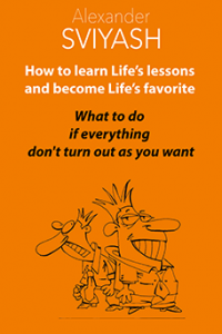 HOW TO LEARN LIFE'S LESSONS AND BECOME LIFE'S FAVORITE